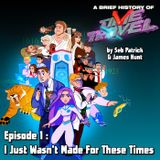 A Brief History of Time Travel Episode 1: I Just Wasn't Made For These Times