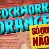 Rockwork Orange - Só que não!