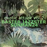 Baster Jazzster &  SUNMAN24 – Exotic Attack vol.2