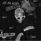 AFROBEAT END OF THE YEAR 2017 FT DJ SLASH,MrEazi,Tekno,Mayorkun,Tiwa Savage,Kiss Daniel,Wizkid
