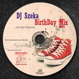 Dj Szeka - BirthDayMix ..for My Friends 2013!
