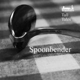 Spoonbender - Tall Tales Season 1, Episode 2