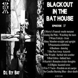 Black Out in the Bat House : episode 37