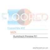 "Floored Mix #7: RAZA ""Rumshack Preview Pt1"""