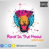 Roar In The Hood Mixtape Mixed By Selektah Esteban (Aug 2016)