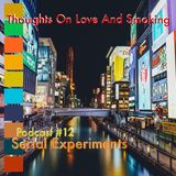 Thoughts On Love & Smoking. Podcast #12. Serial Experiments.
