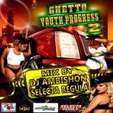 GHETTO YOUTH PROGRESS VOL 2 MIX BY DJ AMBISHON & SELECTA REGULA
