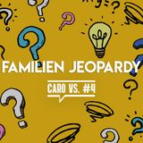Caro vs. #4 - Familien Jeopardy