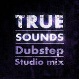 True sounds / Studio dubstep mix - 18.10.2012