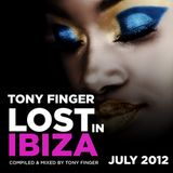 Lost In Ibiza - July 2012 - Mixed by Tony Finger