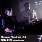 Ohrwurm Cloudcast #53: Kutty & Friz (Sound Love Affair)