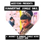 Mizeyesis pres: Summertime Jungle Soul - A journey in modern jungle music - (August 2018) w/ DL Link