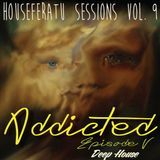 ADDICTED ( Episode V ) - Houseferatu Sessions Vol. 9 [ Deep House ]