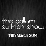 The Callum Sutton Show - 14th March 2014