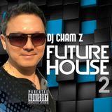 DJ CHAM Z - Future House 2