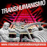 Radio Conspiranoia Vol. XX - Transhumanismo