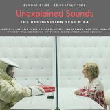Unexplained Sounds - The Recognition Test # 84