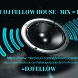 SET DJ FELLOW HOUSE - MIX # 17