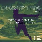Disruptivo No. 17 - Especial Semana del Emprendedor