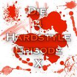 Die 4 Hardstyle Episode X