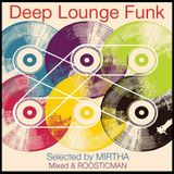 Deep Lounge Funk - Selected by MIRTHA ,Mixed & Roosticman