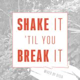 Shake it 'til you Break it