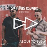 So Future Sounds 040: About to Blow  (Live Guest Mix)