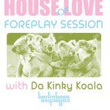 House Of Love :: Foreplay Session with Da Kinky Koala