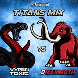Titans Mix - Vyper Toxic vs DMammoth