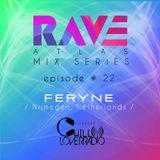 Rave Atlas Mix Series EP 022 | Feryne
