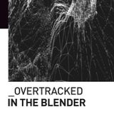 Overtracked - In The Blender [Live Mix]