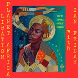Libation Planet Africa with Ian Friday 12-29-17