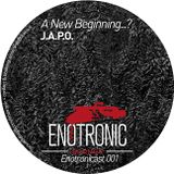 J.A.P.O-A New Beginning...? ENOTRONICAST001