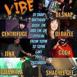 DJ SNAP Birthday Bash on vibe fm 19/12/16 guest(jinx) coda) dj dazee) dubzs) centrifuge) shadyee gee