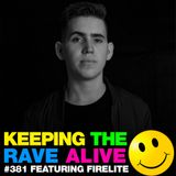 Keeping The Rave Alive Episode 381 feat. Firelite