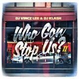 Dj Vincz Lee & Dj Klash - Who Gon Stop Us? Pt.2