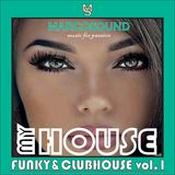 """MY HOUSE "" - FUNKY & CLUBHOUSE vol.1 "" - 05 march 2018"