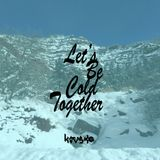 Let's Be Cold Together