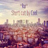 """""""Ku"""" Short Cut by """"Cool"""" Podcast Mixed for Elishka Ku ( Ilkan Eren & Furkan Kozanli)"""