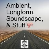 Dental Drill presents Ambient, Longform, Soundscape & Stuff - July 2018