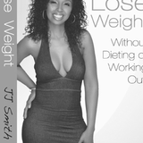 """JJ's Interview With JJ Smith, Author of """"Lose Weight W/out Dieting or Working Out"""""""