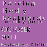 27-10-2011 Dancing Madly Backwards hosted by DJGirl | Monthly picks October 2011