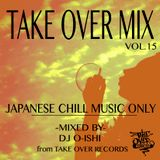 TAKE OVER MIX15 -ALL JAPANESE CHILL MUSIC ONLY-