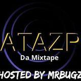 ATAZP DA Mixtape.....Hosted by MrBugz