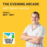 The Evening Arcade with Steven Landray - Broadcast 17/02/17