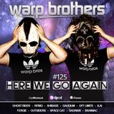 Warp Brothers - Here We Go Again Radio #125