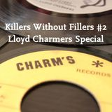 Killers Without Fillers #2 - Lloyd Charmers Special