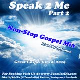 Speak 2 Me (Part 2) Gospel Mix (2014)