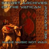 Make Music Not War - Secret Archives of the Vatican Podcast 136