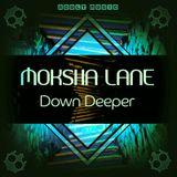 MOKSHA LANE | DOWN DEEPER (live mix 08-2016)